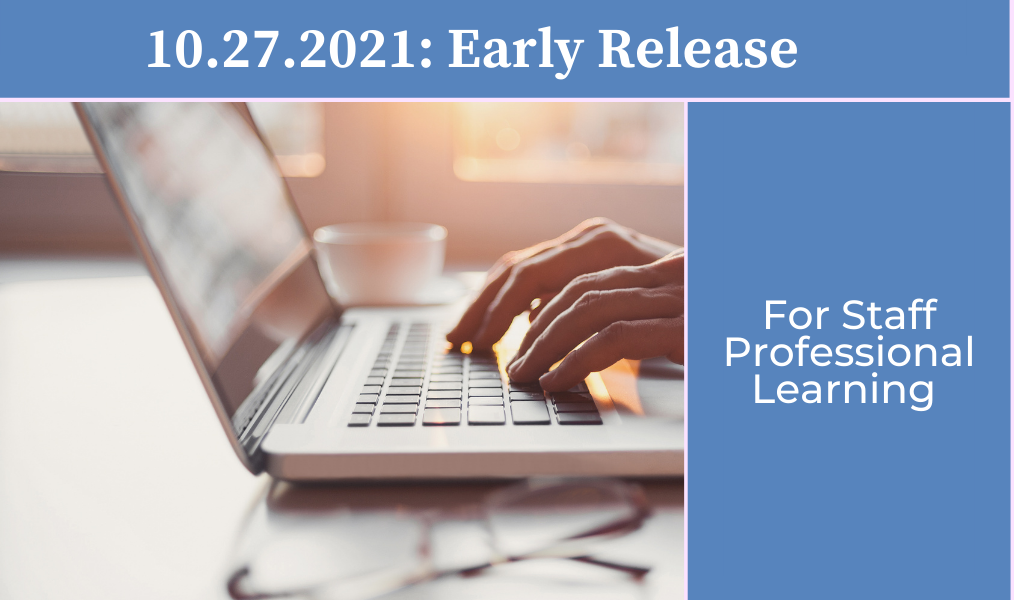 Early Release (School-Based Professional Learning for Staff)